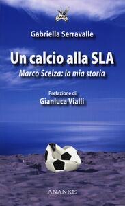 Un calcio alla SLA. Marco Scelza: la mia storia