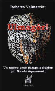 Ulmagòr! Un nuovo caso parapsicologico per Nicola Aquamonti