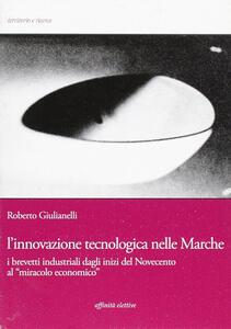 L' innovazione tecnologica nelle Marche. I brevetti industriali dagli inizi del Novecento al «miracolo economico»