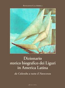 Criticalwinenotav.it Dizionario storico biografico dei liguri in America Latina. Da Colombo a tutto il Novecento Image