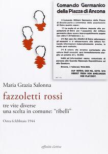 Fazzoletti Rossi. Tre vite diverse, una scelta comune. «Ribelli». (Ostra, 6 febbraio 1944)