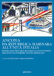 Ancona da Repubblica marinara all'unità d'Italia. Mostra documentaria realizzata dagli studenti dell'Istituto superiore «Savoia-Benincasa»