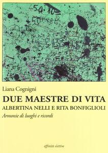 Due maestre di vita Albertina Nelli e Rita Bonfiglioli. Armonie di luoghi e ricordi