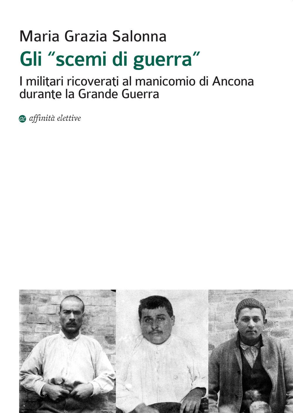 Gli «scemi di guerra». I militari ricoverati al manicomio di Ancona durante la grande guerra