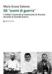 Gli Gli «scemi di guerra». I militari ricoverati al manicomio di Ancona durante la grande guerra - Salonna Maria Grazia - wuz.it