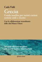 Grecia. Guida insolita per turisti curiosi. Notizie utili e ricette. Ediz. ampliata