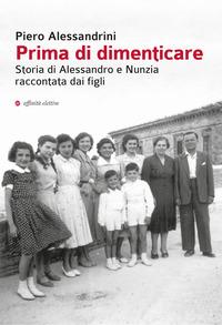 Prima di dimenticare. Storia di Alessandro e Nunzia raccontata dai figli - Alessandrini Piero - wuz.it