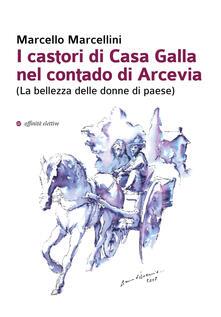 I castori di Casa Galla nel contado di Arcevia (La bellezza delle donne di paese)