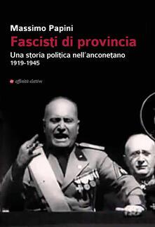 Camfeed.it Fascisti di provincia. Una storia politica nell'anconetano 1919-1945 Image