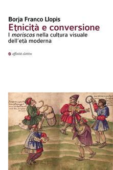 Ascotcamogli.it Etnicità e conversione. I moriscos nella cultura visuale dell'età moderna Image