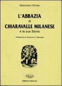 L' abbazia di Chiaravalle milanese e la sua storia (rist. anastatica)
