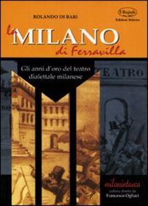 La Milano di Ferravilla. Gli anni d'oro del teatro dialettale milanese