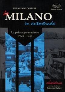 Da Milano in autostrada. La prima generazione (1924-1935) - Francesco Ogliari - copertina