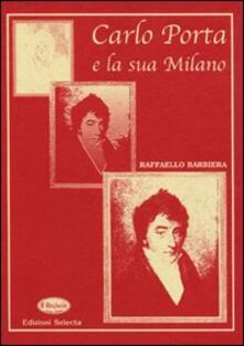 Carlo Porta e la sua Milano - Raffaello Barbiera - copertina