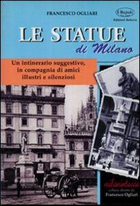 Statue di Milano. Un itinerario suggestivo, in compagnia di amici illustri e silenziosi