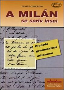A Milan se scriv inscì. Piccola grammatica milanese