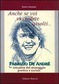 Anche se voi vi credete assolti... Fabrizio De André. Attualità del messaggio poetico e sociale