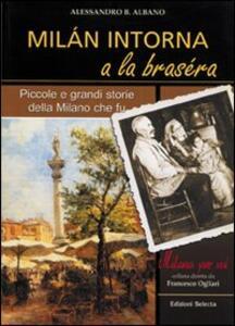 Milan intorna a la brasera. Piccole e grandi storie della Milano che fu - Alessandro B. Albano - copertina