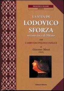 La vita di Lodovico Sforza, settimo duca di Milano