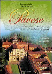 Pavese. Storia, cultura, colture, leggende, tradizioni e personaggi