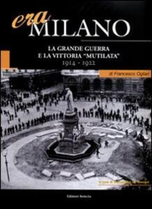 Era Milano. Vol. 1: La Grande Guerra e la vittoria «mutilata» (1914-1922).