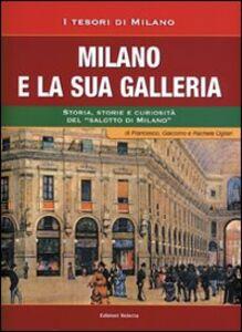 Milano e la sua Galleria. Storia, storie e curiosità del «salotto di Milano»