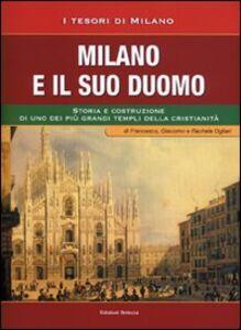 Milano e il suo Duomo. Storia e costruzione di uno dei più grandi templi della cristianità