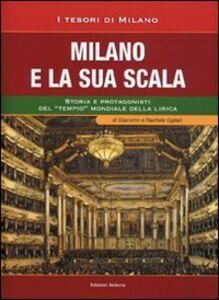 Milano e la sua Scala. Storia e protagonisti del «tempio» mondiale della lirica