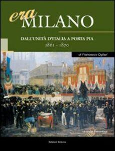 Era Milano. Vol. 1: Dall'Unità d'Italia a Porta Pia (1861-1870).