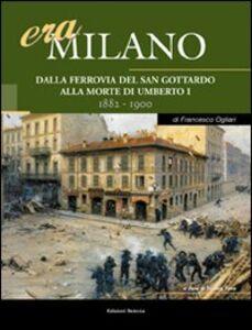 Era Milano. Vol. 3: Dalla Ferrovia del San Gottardo alla morte di Umberto I (1882-1900).