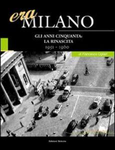 Era Milano. Vol. 7: Gli anni Cinquanta: la rinascita (1951-1960).