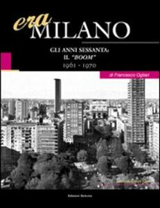 Era Milano. Vol. 8: Gli anni Sessanta: il «boom» (1961-1970). - Francesco Ogliari - copertina