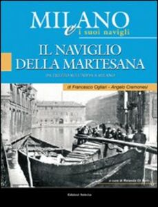 Milano e i suoi Navigli. Vol. 4: Il Naviglio della Martesana.