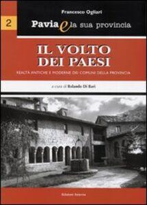 Pavia e la sua provincia. Vol. 2: Il volto dei paesi. Realtà antiche e moderne dei comuni della provincia.