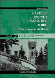 Castelli, rocche, case-forti, torri della provincia di Pavia vol. 5-7: Oltrepò
