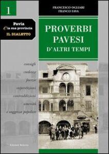 Pavia e la sua provincia. Il dialetto. Vol. 1: Proverbi pavesi d'altri tempi. Consigli, credenze, facezie, superstizioni, contraddizioni, amenità e saggezza popolare.
