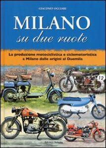 Milano su due ruote. La produzione motociclistica e ciclomotoristica a Milano dalle origini al Duemila