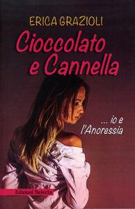 Libro Cioccolato e cannella ...io e l'anoressia Erica Grazioli