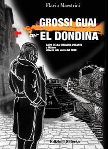 Grossi guai per El Dondina capo della squadra volante a Milano attorno alla metà del 1800 - Flavio Maestrini - copertina