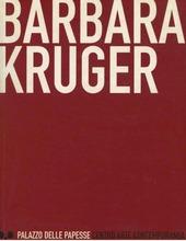 Barbara Kruger. Catalogo della mostra