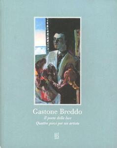 Gastone Breddo. Il poeta della luce. Quattro pievi per un artista. Catalogo della mostra (Calenzano, 11-21 maggio 2003)