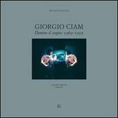 Giorgio Ciam. Dentro il sogno 1969-1995. Ediz. italiana e inglese