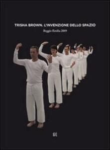 Trisha Brown. L'invenzione dello spazio. Ediz. mutilingue - Rossella Mazzaglia,Adriana Polveroni - copertina