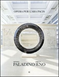 Libro Mimmo Paladino Brian Eno. Opera per l'Ara Pacis. Ediz. italiana e inglese