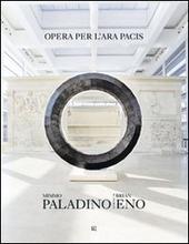 Mimmo Paladino Brian Eno. Opera per l'Ara Pacis. Ediz. italiana e inglese