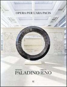 Mimmo Paladino Brian Eno. Opera per l'Ara Pacis. Ediz. italiana e inglese - copertina