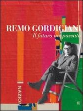 Remo Gordigiani. Il futuro nel passato. Con CD-ROM