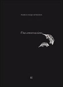 Marco Acquafredda. Una conversazione - copertina