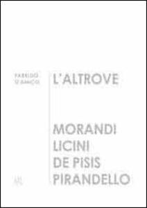 L' altrove. Morandi, Licini, De Pisis, Pirandello