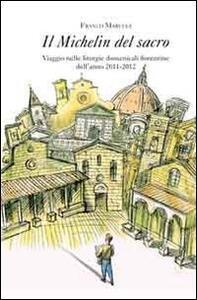 Il Michelin del sacro. Viaggio nelle liturgie domenicali fiorentine dell'anno 2011-2012 - Franco Marucci - copertina